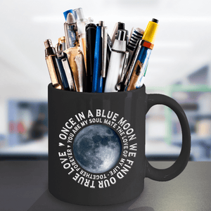 Gift for Soul Mate, Once in a Blue Moon We Find Our True Love... Gift Coffee Mug