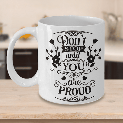 Image of Motivational Coffee Mug Gift Don't Stop Until You Are Proud Inspirational Gift Ceramic Coffee Mug
