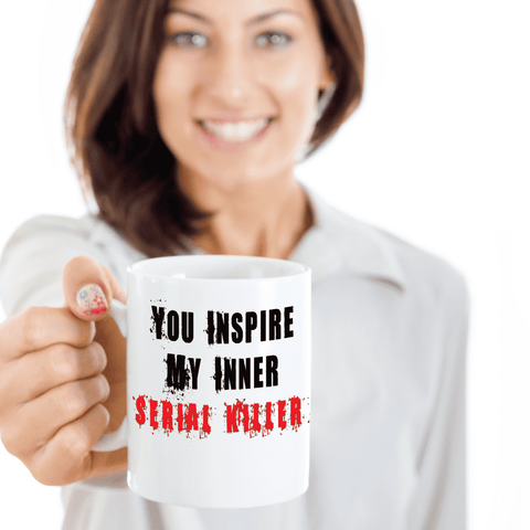 Image of Funny Coffee Mugs for Work You Inspire My Inner Serial Killer Gag Mug Gift