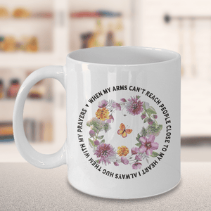 Faith Gift for Family, When my arms can't reach people... Gift Mug for Loved Ones