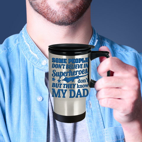 Image of Super Hero Dad Travel Mug  Some People Don't Believe in Superheroes  Gifts for Daddy