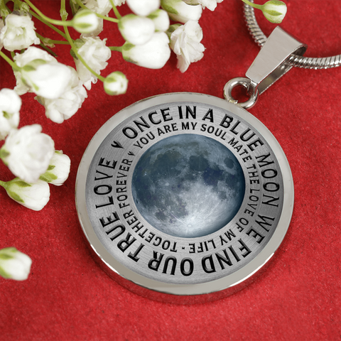 Image of Gift for Soul Mate, Once in a Blue Moon We Find Our True Love, You Are My Soul Mate... Gift Pendant