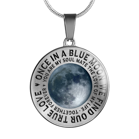 Gift for Soul Mate, Once in a Blue Moon We Find Our True Love, You Are My Soul Mate... Gift Pendant