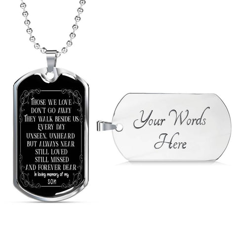In Loving Memory of My Son Dog Tag Pendant Those we love don't go away Memorial Gifts