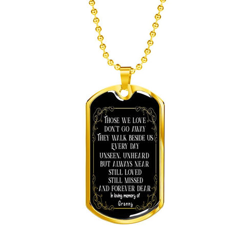 In Loving Memory of My Granny Dog Tag Pendant Those we love don't go away Memorial Gifts Remembrance Necklace