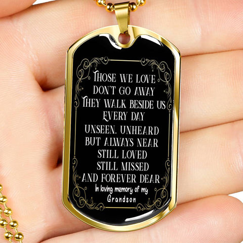 In Loving Memory of My Grandson Dog Tag Pendant Those we love don't go away Memorial Gifts Remembrance Necklace