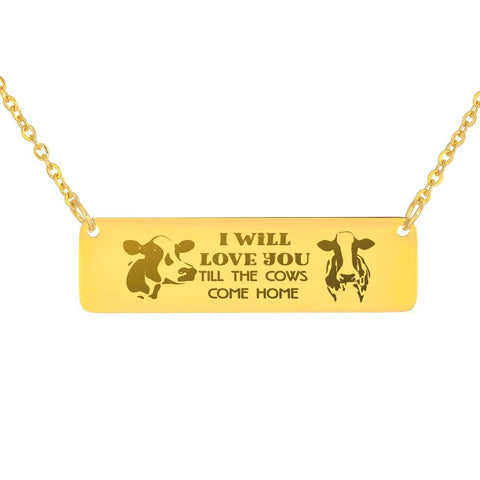 I Will Love You Till the Cows Come Home Free Horizontal Bar Necklace Gift for Her Engraved Pendant