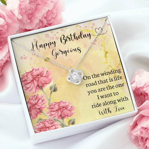 Happy Birthday Gorgeous Love Knot Pendant Gift On Winding Road of Life I Want to Ride With You Beautiful Message Card Keepsake
