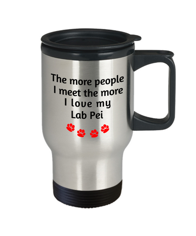 Image of Lab Pei Lover Travel Mug The more people I meet the more I love my dog unique coffee Novelty Birthday Gifts