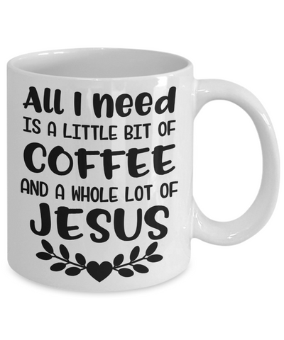 Image of Faith Gift All I Need is a Little Bit of Coffee and a Whole Lot of Jesus Christian Faith Gift
