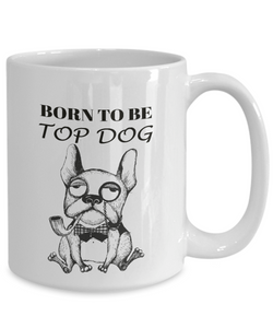 "Funny Dog Gift ""Born To Be Top Dog"" Fun Bulldog Gift Coffee Mug"