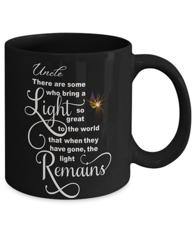 Uncle Memorial Some Bring a Light So Great It Remains Black Mug Gift In Loving Memory Cup