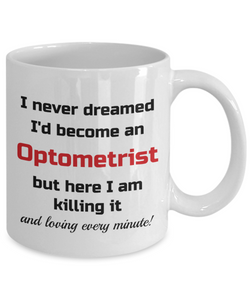 Occupation Mug I Never Dreamed I'd Become an Optometrist but here I am killing it and loving every minute! Unique Novelty Birthday Christmas Gifts Humor Quote Ceramic Coffee Tea Cup