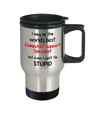 Image of Computer Support Specialist Occupation Travel Mug With Lid Funny World's Best Can't Fix Stupid Unique Novelty Birthday Christmas Gifts Coffee Cup