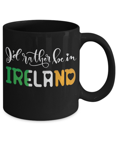 I'd Rather be in Ireland Black Mug Expat Irish Gift Novelty Birthday Ceramic Coffee Cup
