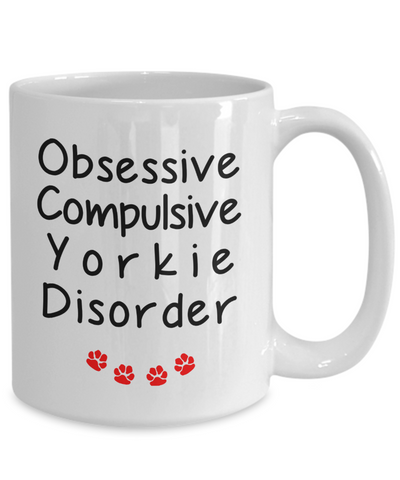 Image of Obsessive Compulsive Yorkie Disorder Mug Funny Dog Novelty Birthday Gifts Humor Quotes