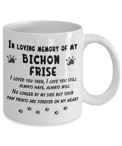 In Loving Memory Bichon Frise Bereavement Mug I Loved You Then I Love You Still No longer By My Side Paw Prints On My Heart Dog Remembrance Memorial Quote Gift Ceramic Coffee Tea Cup