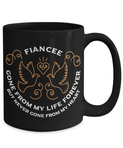 Fiancee Memorial Gift Black Mug Gone From My Life Always in My Heart Remembrance Memory Cup
