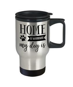 Dog Mom Dad Gifts Home is Wherever My Dog Is Dog Lover Travel mug gift