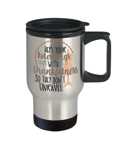 Image of Sewing Travel Mug Inspirational Gift Hem Your Blessings With Thankfulness Coffee Cup