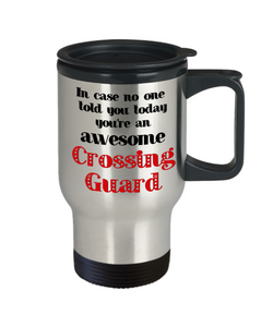 Crossing Guard Occupation Travel Mug With Lid In Case No One Told You Today You're Awesome Unique Novelty Appreciation Gifts Coffee Cup