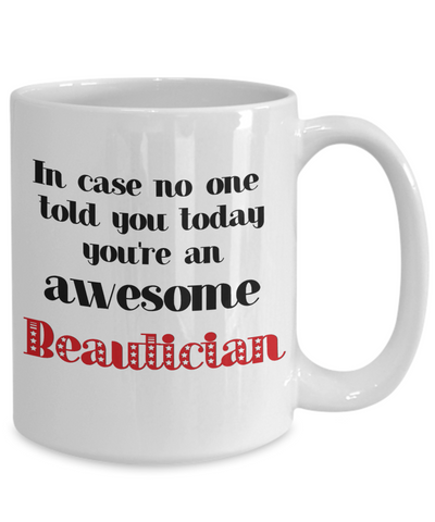 Image of Beautician Occupation Mug In Case No One Told You Today You're Awesome Unique Novelty Appreciation Gifts Ceramic Coffee Cup