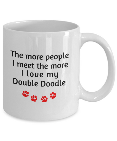 Image of Double Doodle Lover Mug The more people I meet the more I love my dog unique coffee cup Novelty Birthday Gifts