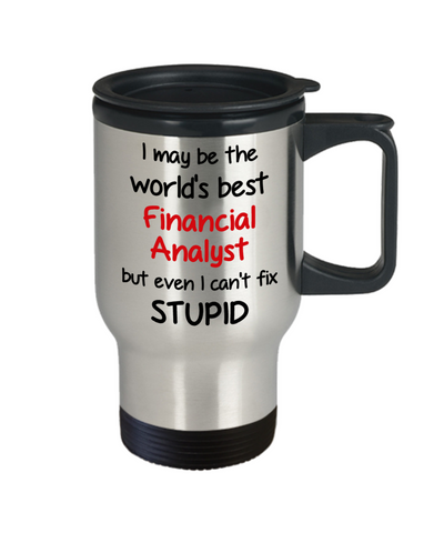 Image of Financial Analyst Occupation Travel Mug With Lid Funny World's Best Can't Fix Stupid Unique Novelty Birthday Christmas Gifts Coffee Cup