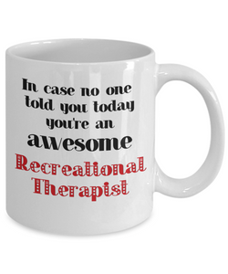 Recreational Therapist Occupation Mug In Case No One Told You Today You're Awesome Unique Novelty Appreciation Gifts Ceramic Coffee Cup