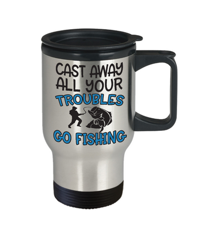 Image of Cast Away Troubles Go Fishing Travel Mug Funny Gift Fisher Novelty Coffee Cup