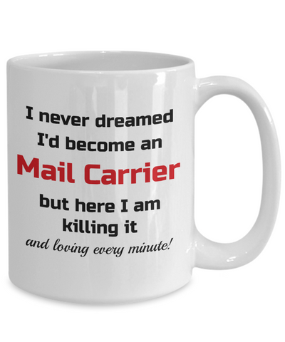 Image of Occupation Mug I Never Dreamed I'd Become a Mail Carrier Unique Novelty Birthday Christmas Gifts Humor Quote Ceramic Coffee Tea Cup