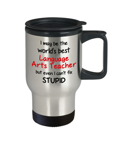 Image of Language Arts Teacher Occupation Travel Mug With Lid Funny World's Best Can't Fix Stupid Unique Novelty Birthday Christmas Gifts Coffee Cup