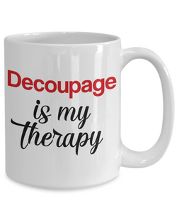 Decoupage Is My Therapy Mug Unique Novelty Birthday Gift Ceramic Coffee Cup