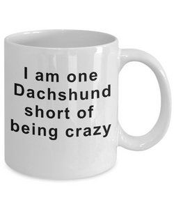 Dachshund Mug Gifts for Women  I Am One Dachshund Short of Being Crazy Funny Teacup