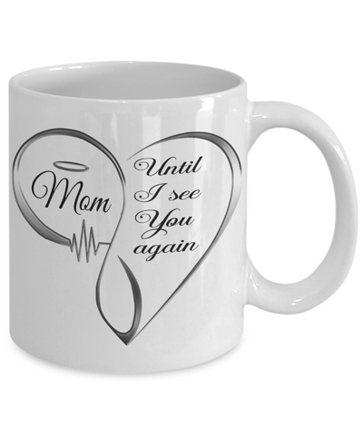 Mom Memorial Heart Mug Until I See You Again Loving Memory Keepsake Coffee Cup