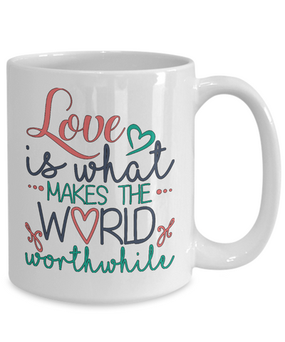 Image of Love is What Makes The World Worthwhile Mug Novelty Birthday Christmas Gifts Ceramic Coffee Cup