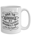 Funny Inspirational gift Have The Confidence of a Naked Toddler..Motivational Coffee Mug Gift