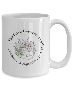 "Gift For Daughter, ""The Love Between a Father and Daughter is Forever"" Gift Coffee Mug Love Dad"