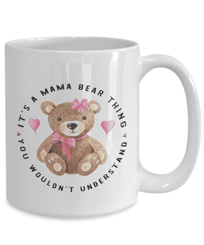 Image of Gift for Mom, It's a Mama Bear Thing, You Wouldn't Understand. Teddy Bear Gift for Mom