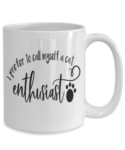 Cat Mom Gift I Prefer to Call Myself a Cat Enthusiast Crazy Cat Lady Gift ideas