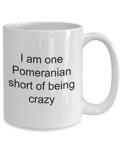 Image of Pomeranian Mug Gifts for Women  I Am One Pomeranian Short of Being Crazy Funny Teacup