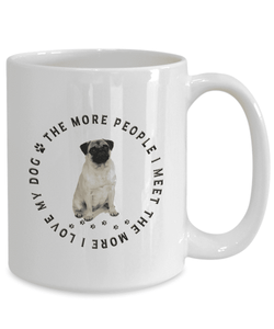 Pug Dog Gift, The More People I Meet, The More  I Love My Dog, Pug Dog Lover's Gift
