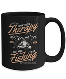 Fishing Therapy, I Don't Need Therapy, Fishing Funny Coffee Mug Gift for Fishing Addicts