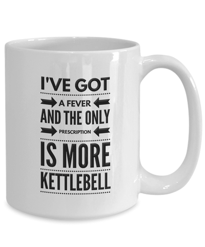 Image of Kettlebell Fan Gift, I've Got a Fever and the Only Prescription ..Gift  Kettlebell Fitness
