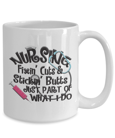 Image of Nursing Fixin' Cuts & Stickin' Butts Just Part of What I Do, Fun Gift for Nurses