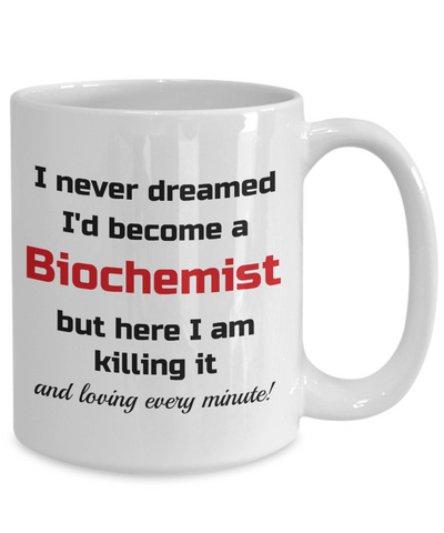 Image of Occupation Mug I Never Dreamed I'd Become a Biochemist Unique Novelty Birthday Christmas Gifts Humor Quote Ceramic Coffee Tea Cup