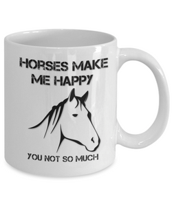"Horse Lover Gift, ""Horses Make Me Happy, You Not So Much"" Beautiful sarcastic funny gift mug for people who love Horses"