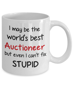 Auctioneer Occupation Mug Funny World's Best Can't Fix Stupid Unique Novelty Birthday Christmas Gifts Ceramic Coffee Cup