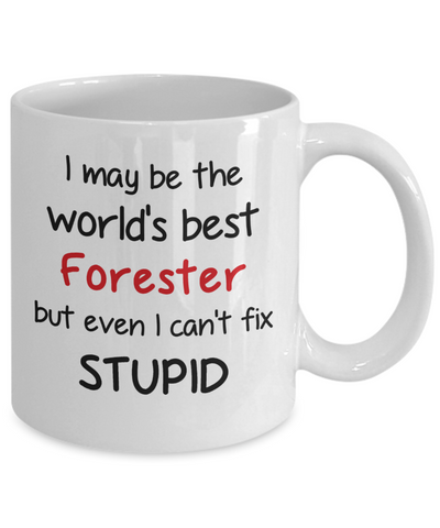 Image of Forester Occupation Mug Funny World's Best Can't Fix Stupid Unique Novelty Birthday Christmas Gifts Ceramic Coffee Cup