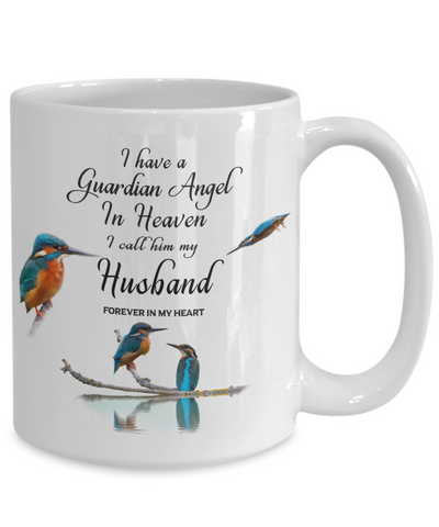 In Memory of Spouse Kingfisher Bird Gift Mug I Have a Guardian Angel in Heaven I Call Him My Husband Forever in My Heart for Memory Ceramic Coffee Cup